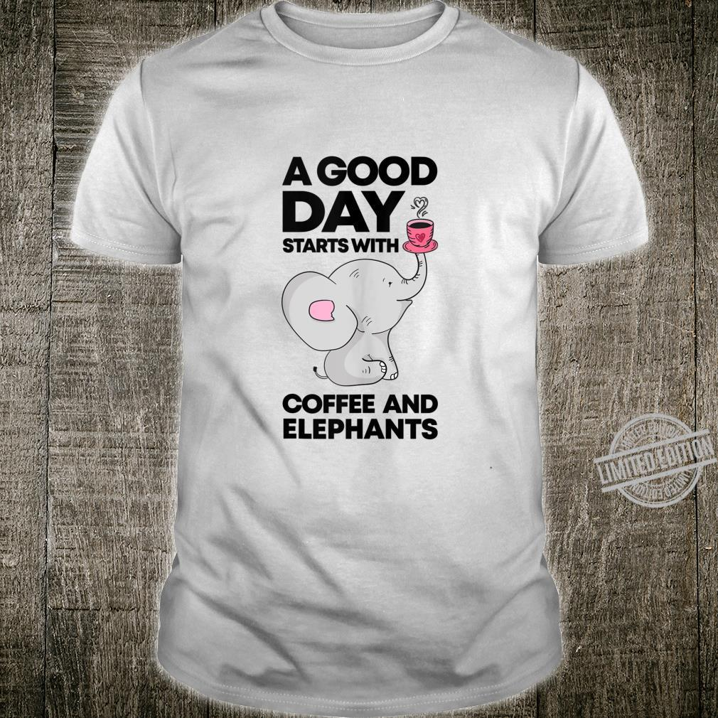 A Good Day Starts With Coffee & Elephant Shirt