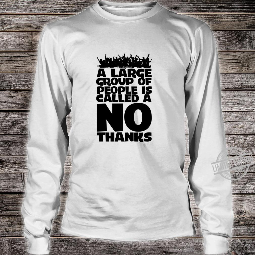 A Large Group Of People Is Called A NO THANKS Hates Crowds Shirt long sleeved