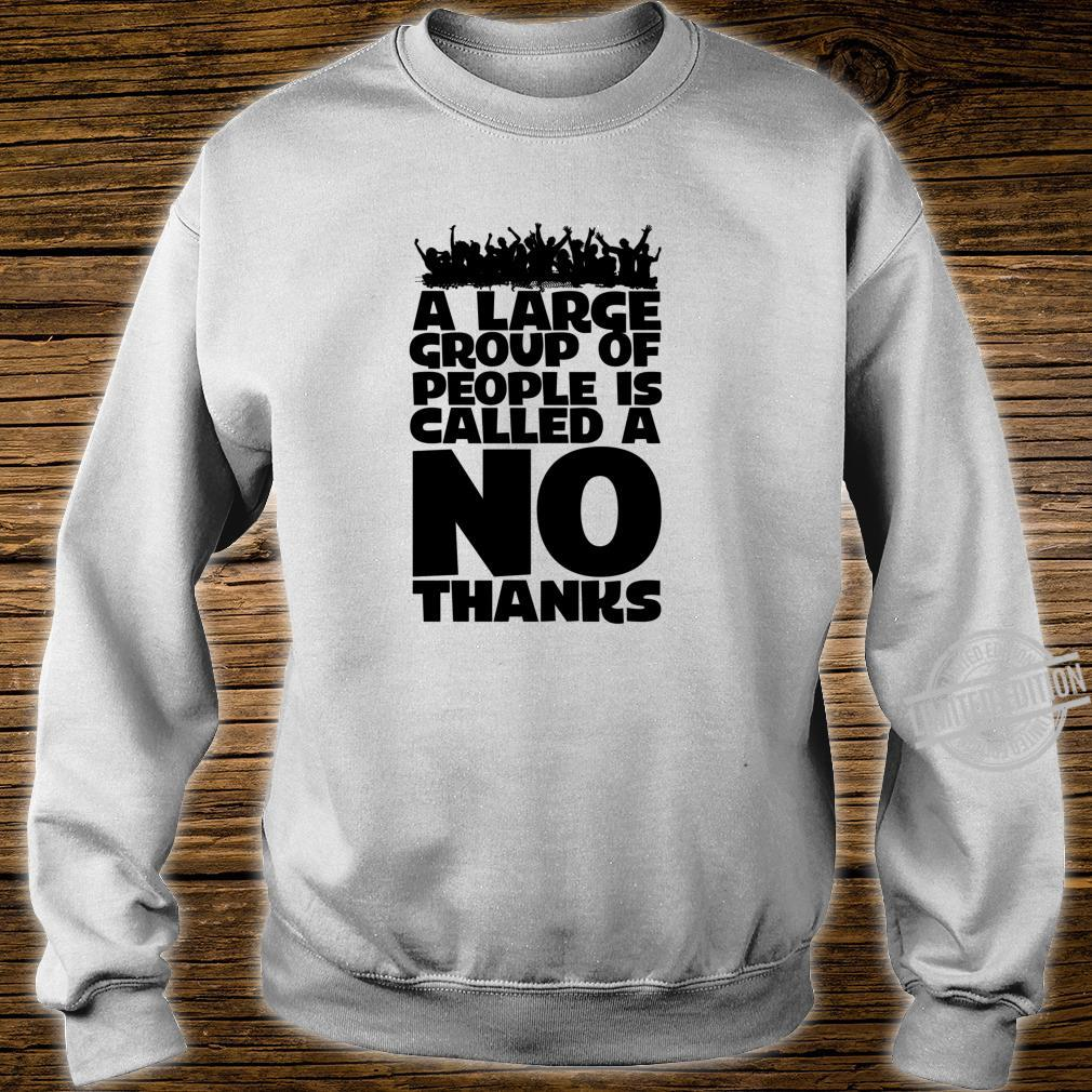 A Large Group Of People Is Called A NO THANKS Hates Crowds Shirt sweater