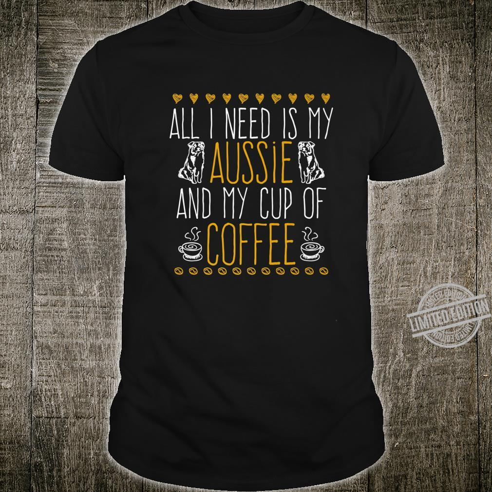 All I Need is Coffee and Coffee Cup Australian Shepherd Dad Shirt