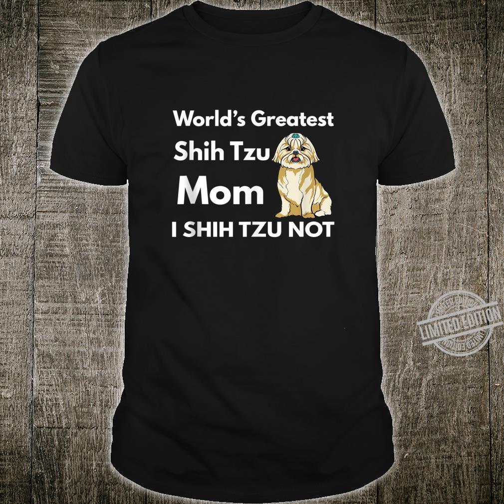 Best Shih Tzu Mom Ever I Shih Tzu Not Shih Tzu Dog Mom Shirt