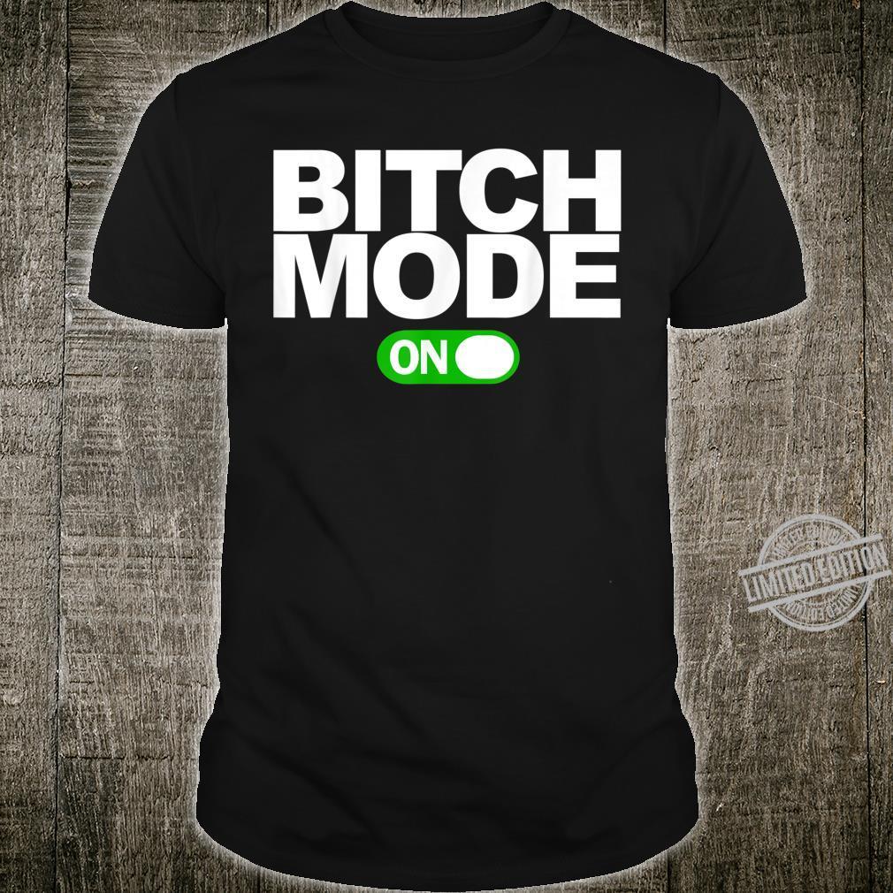 Bitch Mode On Shirt