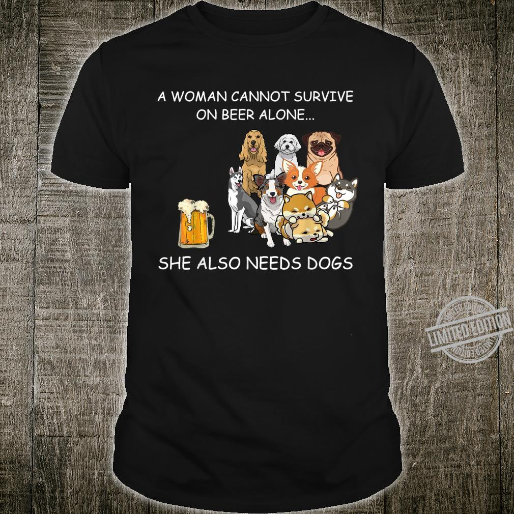 Dog Mom A Cannot Survive On Beer Alone She Needs Dogs Shirt