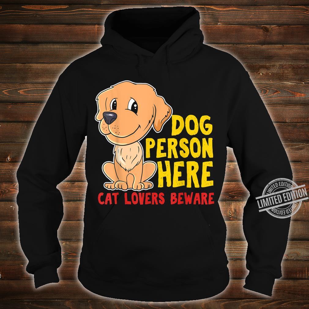 Dog Person here,Cat Lovers BewareDogs Design Shirt hoodie