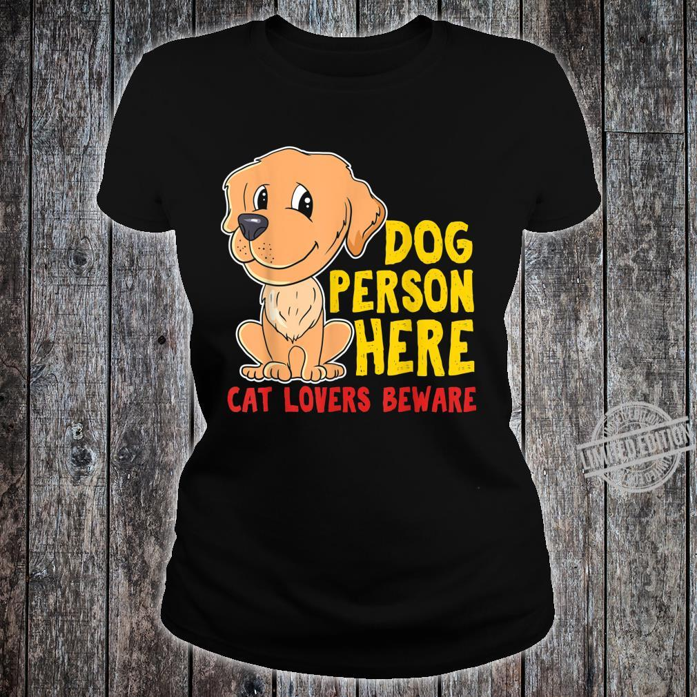 Dog Person here,Cat Lovers BewareDogs Design Shirt ladies tee