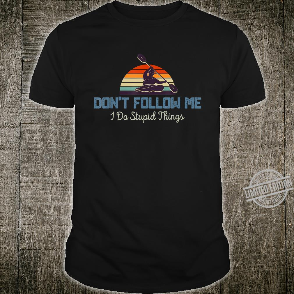Don't Follow Me I Do Stupid Things Retro Kayaking Shirt