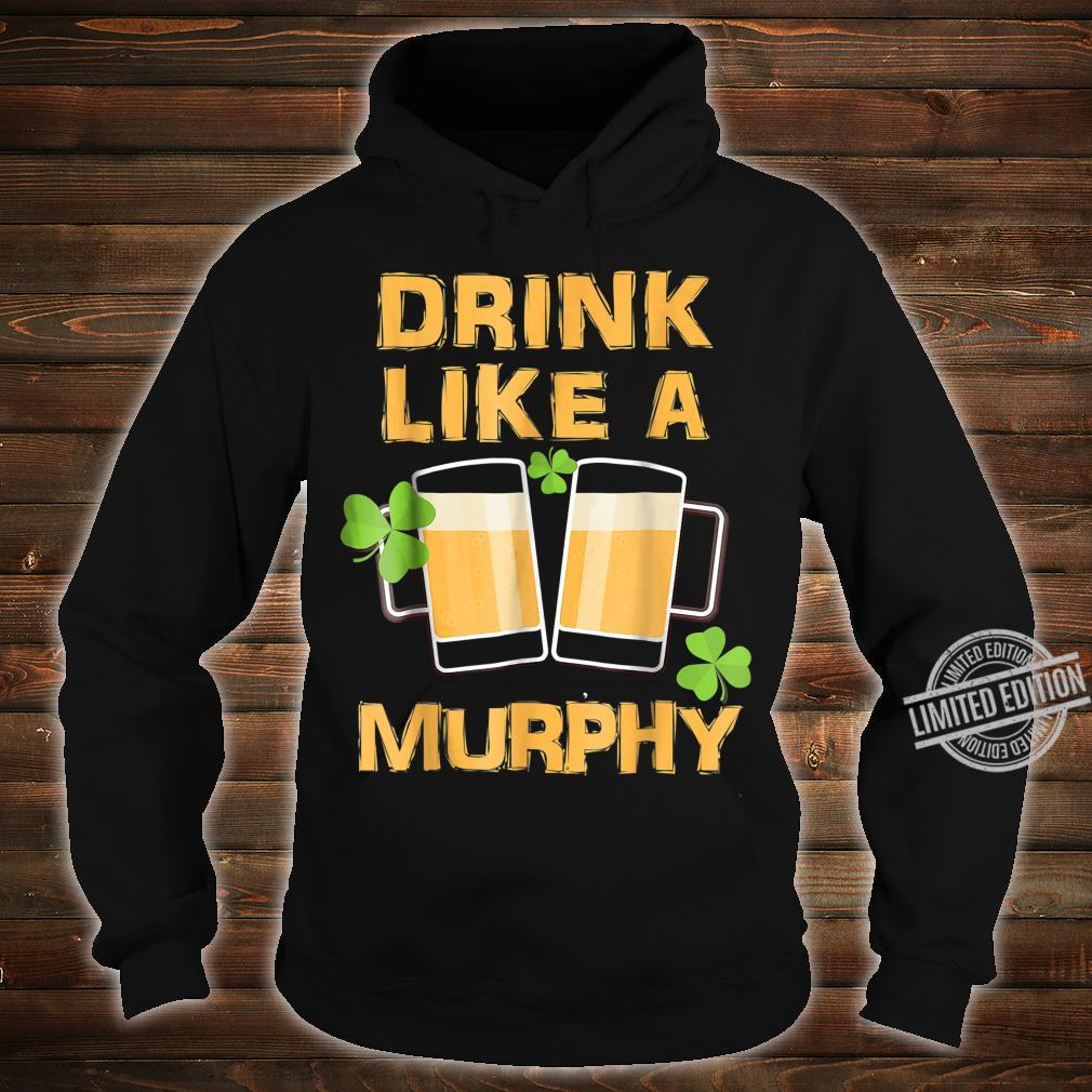 Drink Like A Murphy St. Patrick's Day Drinking Shirt hoodie