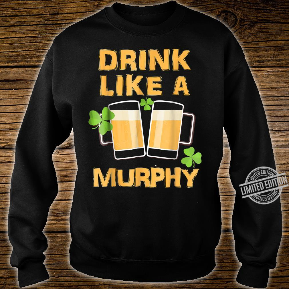 Drink Like A Murphy St. Patrick's Day Drinking Shirt sweater