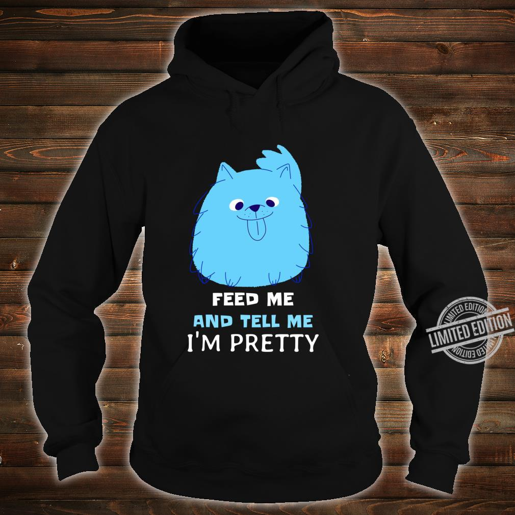 Feed me and tell me I'm Pretty for Cats & owners Shirt hoodie