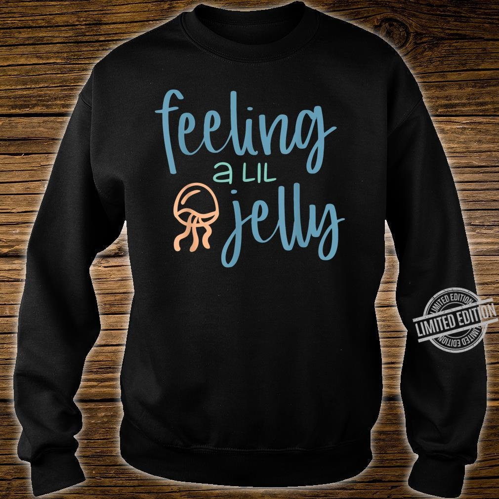 Feeling a lil jelly Shirt sweater
