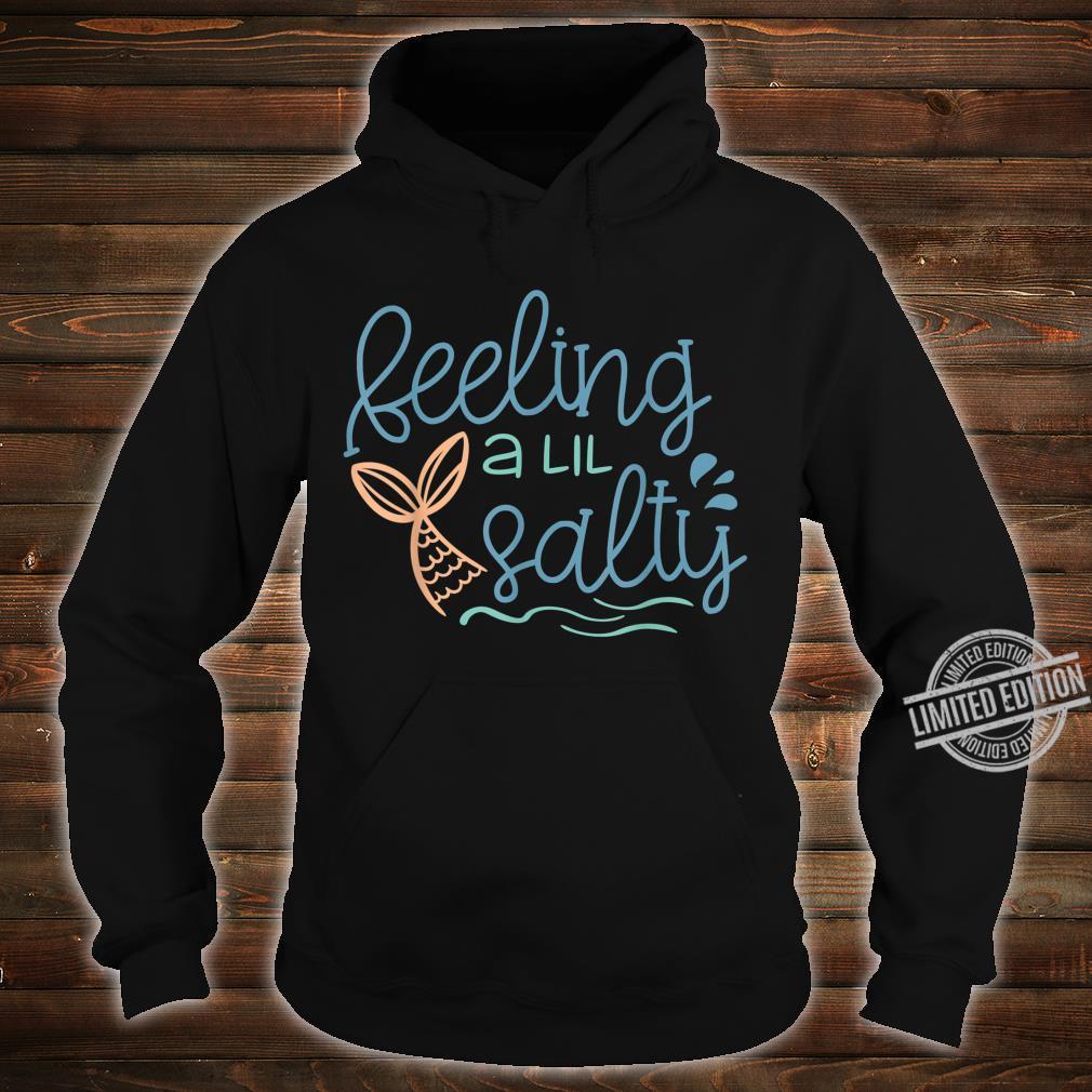 Feeling a lil salty Shirt hoodie