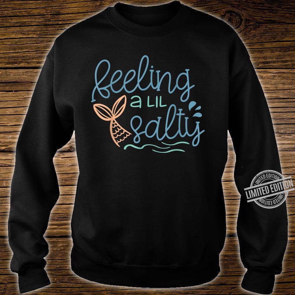 Feeling a lil salty Shirt sweater