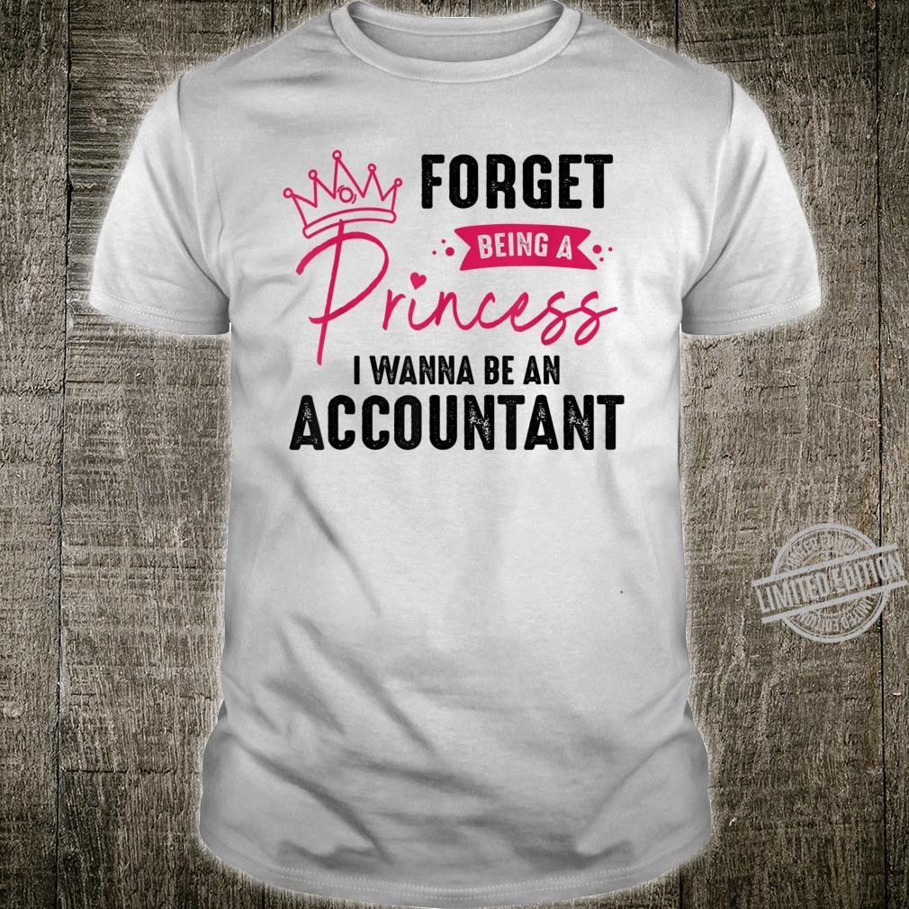 Forget Being A Princess I Wanna Be An Accountant Shirt