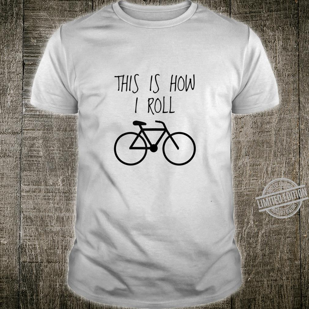 Funny Bicycles This Is How I Roll Bike Shirt