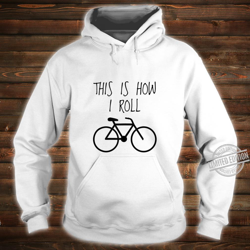 Funny Bicycles This Is How I Roll Bike Shirt hoodie