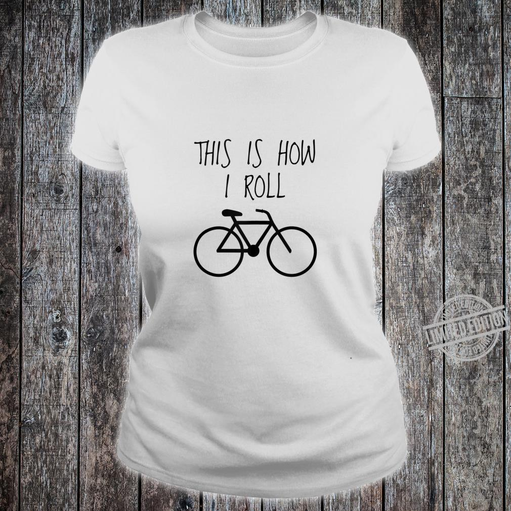 Funny Bicycles This Is How I Roll Bike Shirt ladies tee