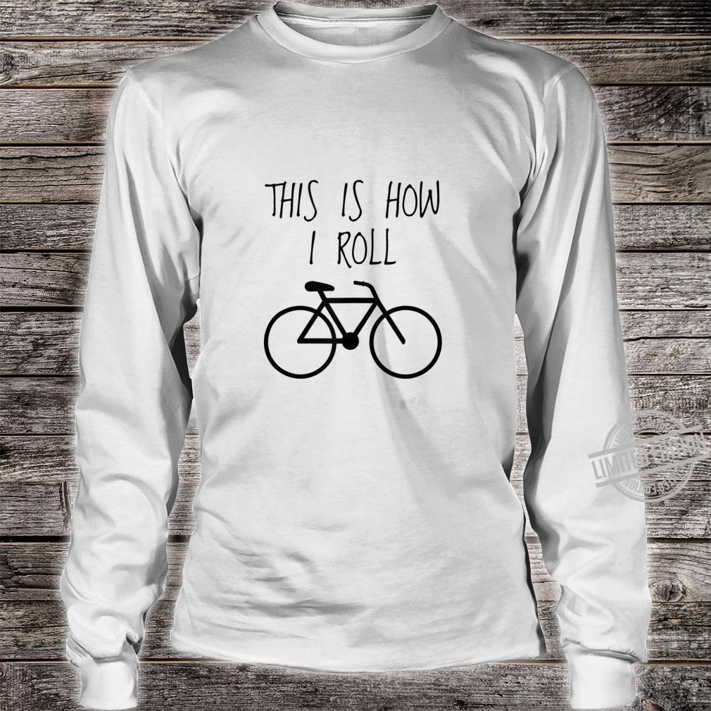 Funny Bicycles This Is How I Roll Bike Shirt long sleeved