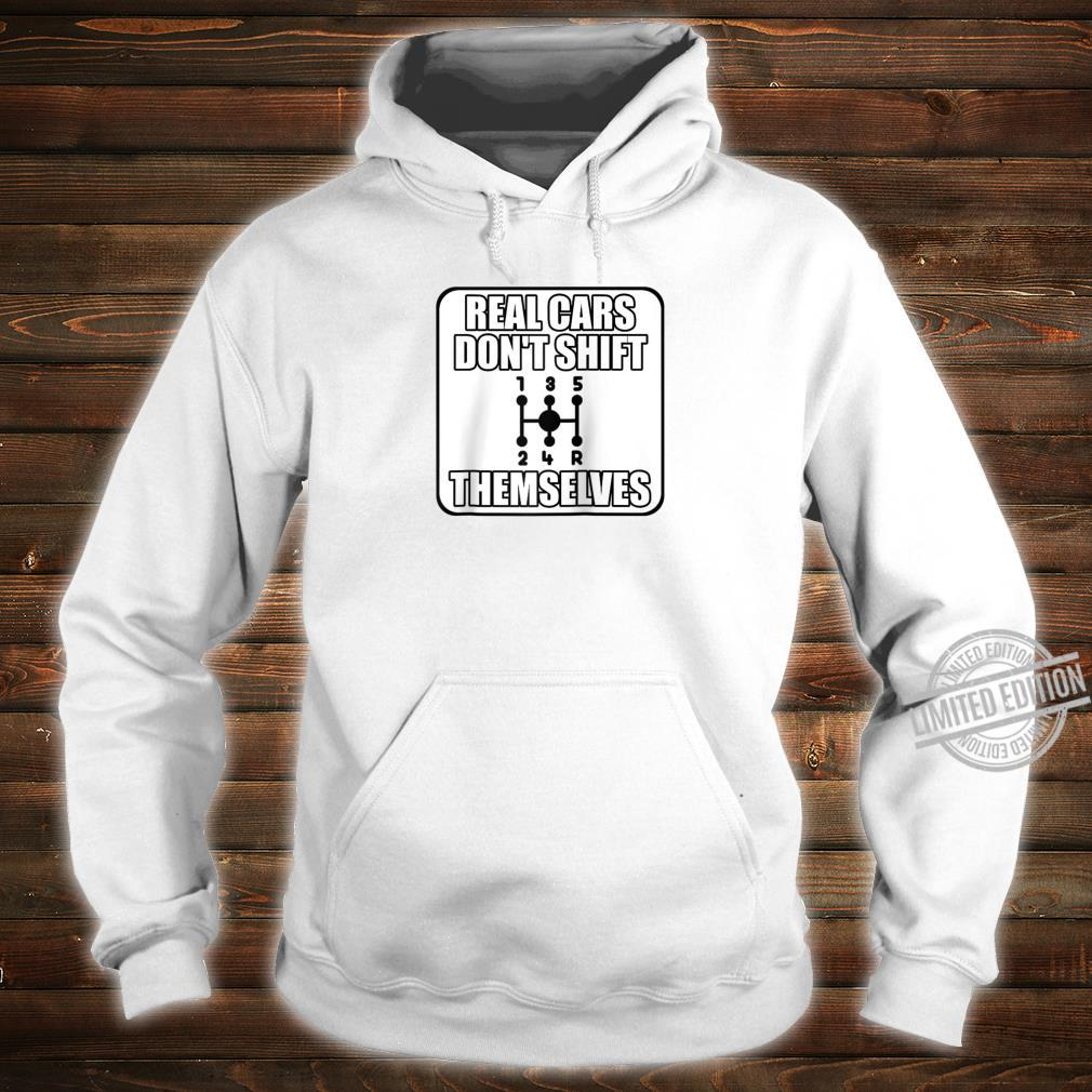 Funny Car Guy Real Cars Don't Shift Themselves Shirt hoodie