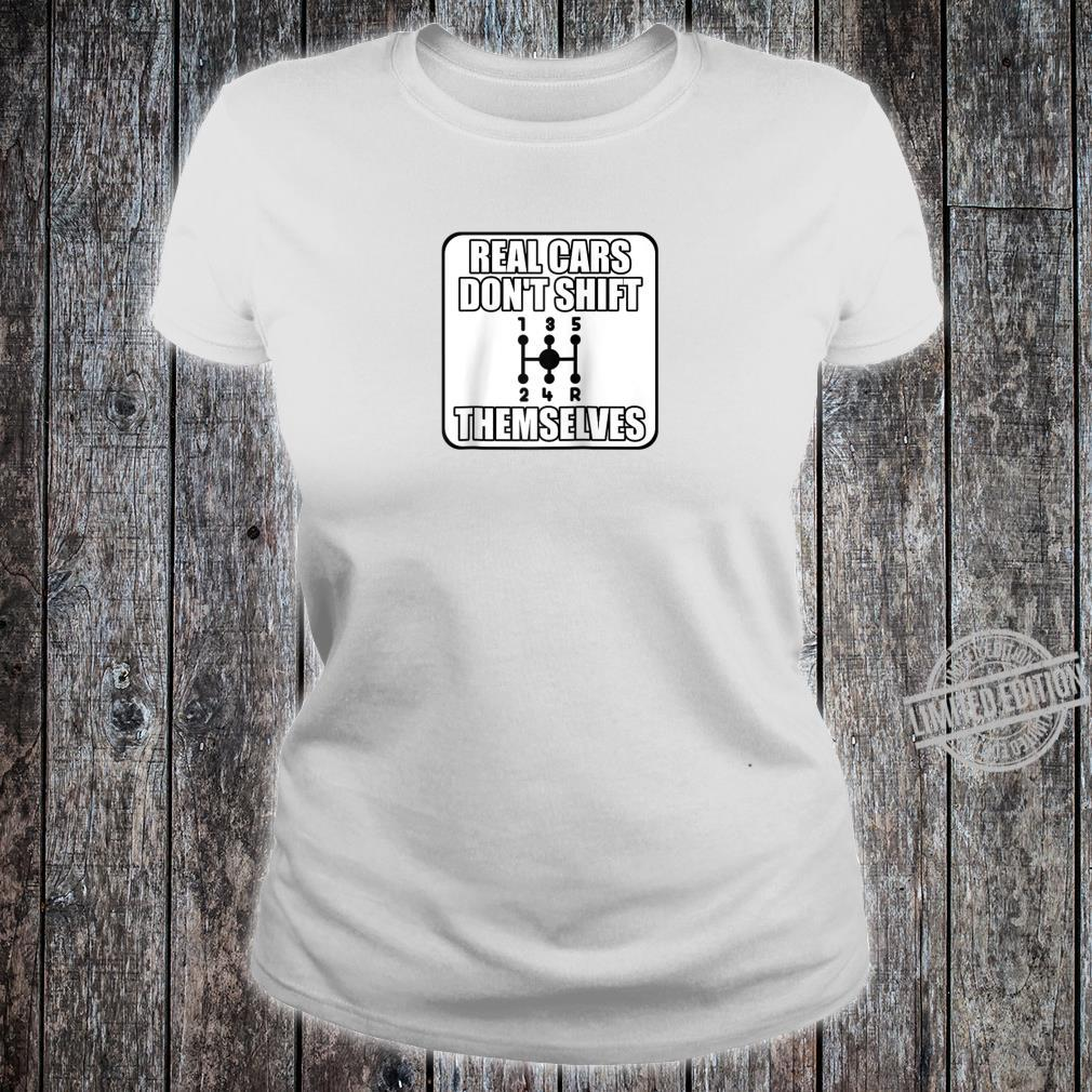 Funny Car Guy Real Cars Don't Shift Themselves Shirt ladies tee
