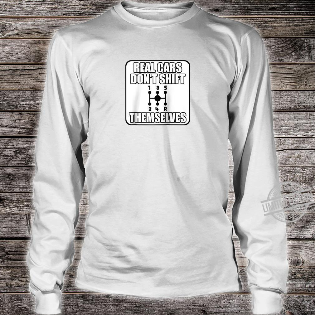 Funny Car Guy Real Cars Don't Shift Themselves Shirt long sleeved