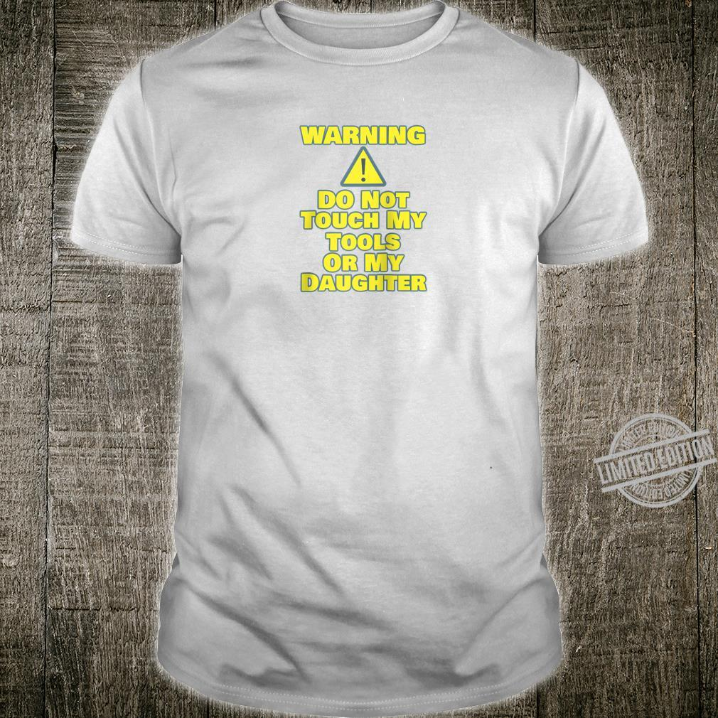 Funny Car Guy WARNING Do Not Touch Tools Or Daughter Shirt