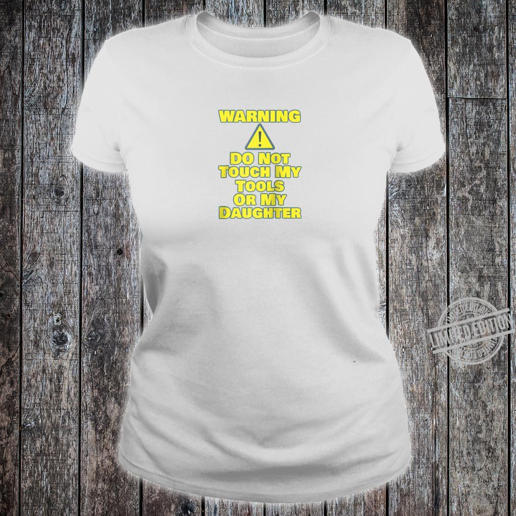 Funny Car Guy WARNING Do Not Touch Tools Or Daughter Shirt ladies tee