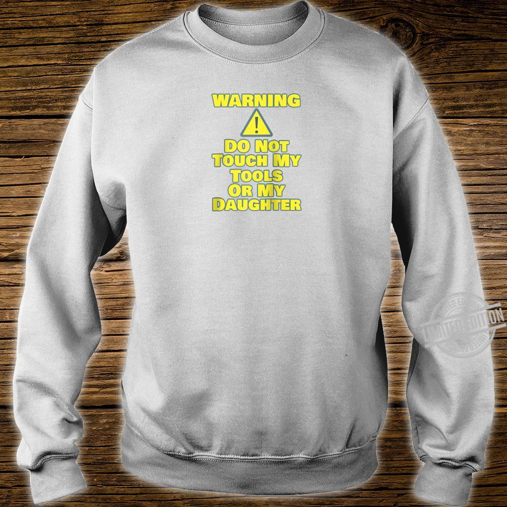 Funny Car Guy WARNING Do Not Touch Tools Or Daughter Shirt sweater