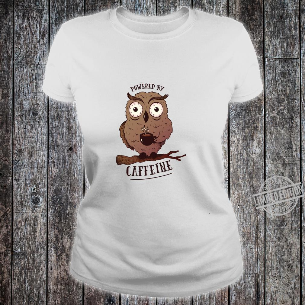 Funny Coffees Powered By Caffeine Owl Shirt ladies tee