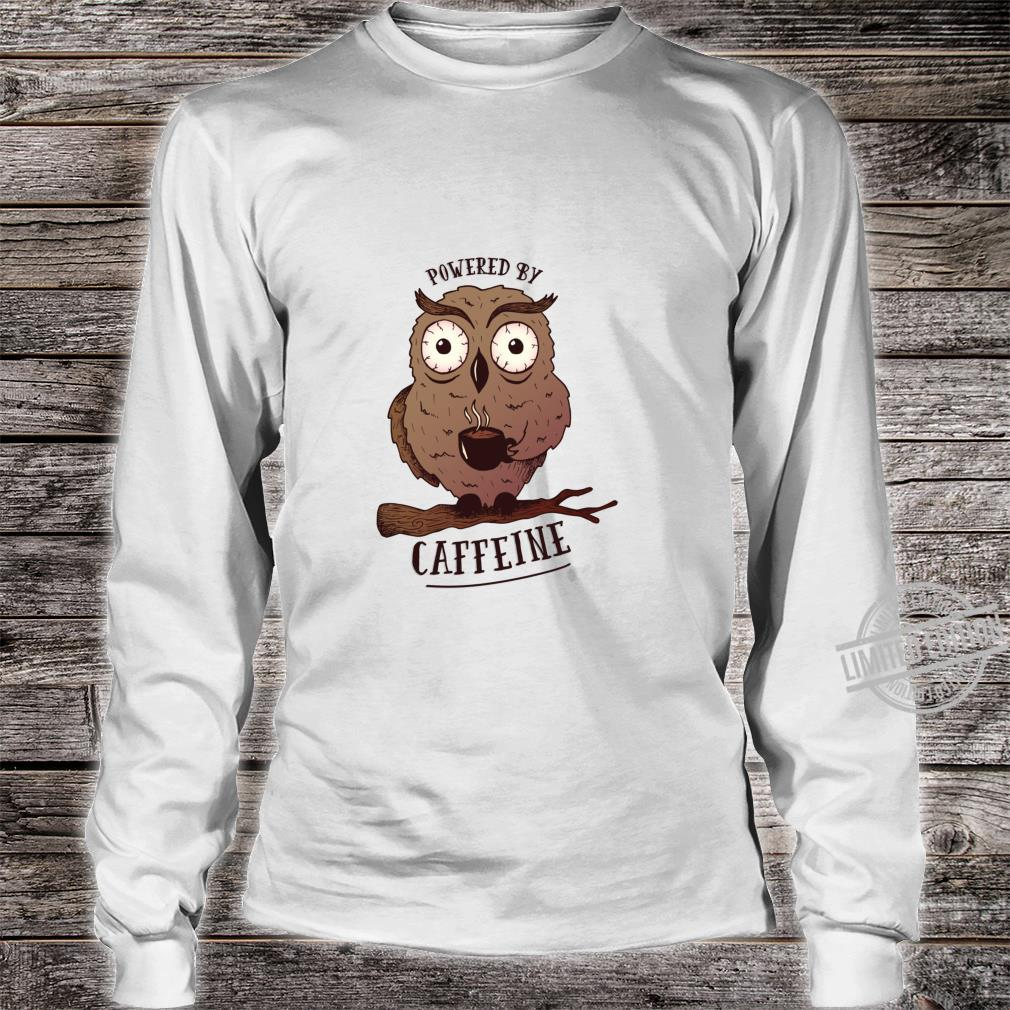 Funny Coffees Powered By Caffeine Owl Shirt long sleeved