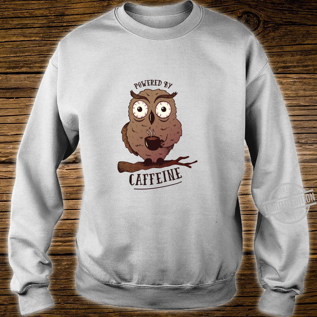 Funny Coffees Powered By Caffeine Owl Shirt sweater