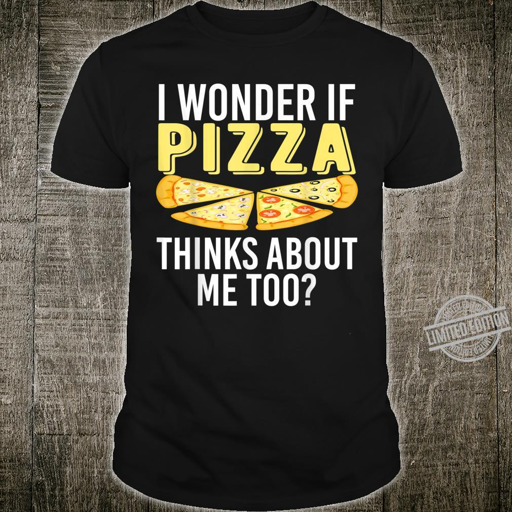 Funny I Wonder If Pizza Thinks About Me Too Shirt