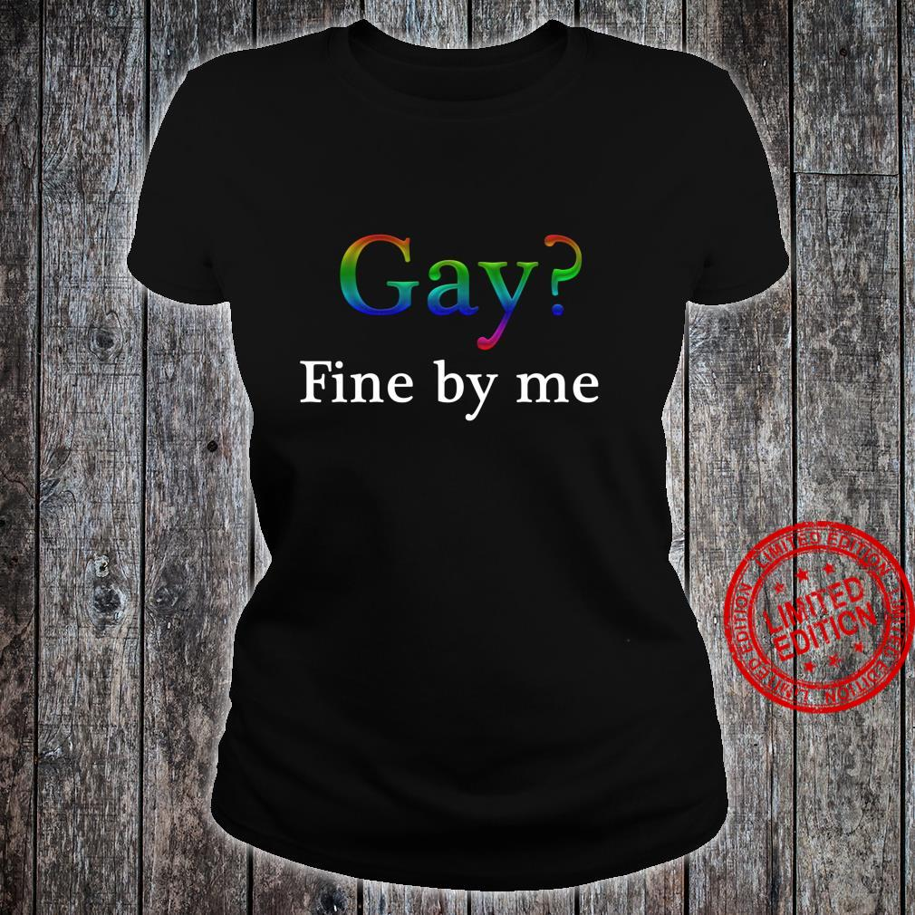 Gay Fine By Me Queer LGBTQ Gay Ally For Gay Pride 2020 Shirt ladies tee