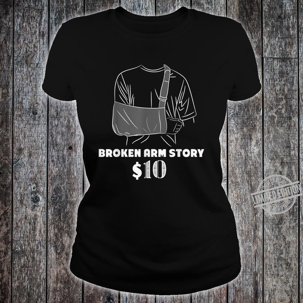 Get Well For Broken Arm Broken Arm Story Shirt ladies tee