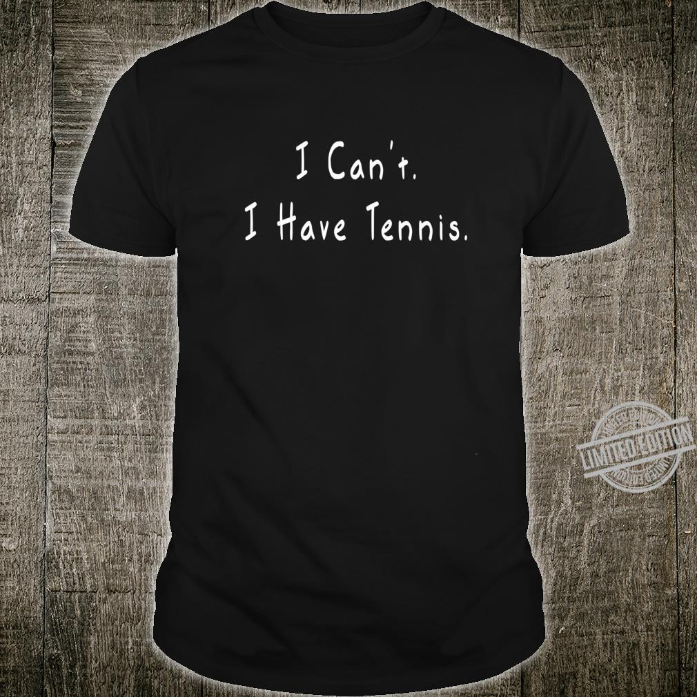 I Can't I Have Tennis Tennis Shirt