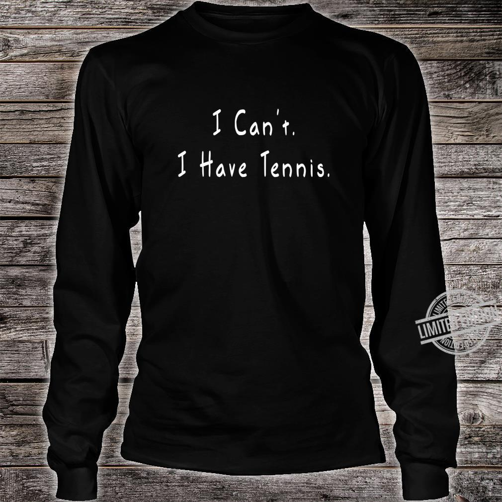 I Can't I Have Tennis Tennis Shirt long sleeved