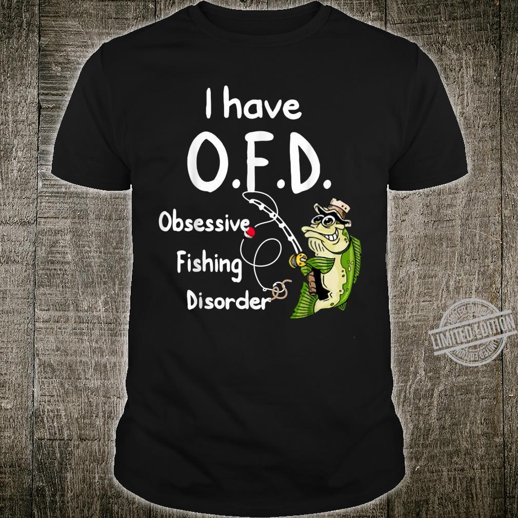 I Have OFD Obsessive Fishing Disorder Fishing Shirt
