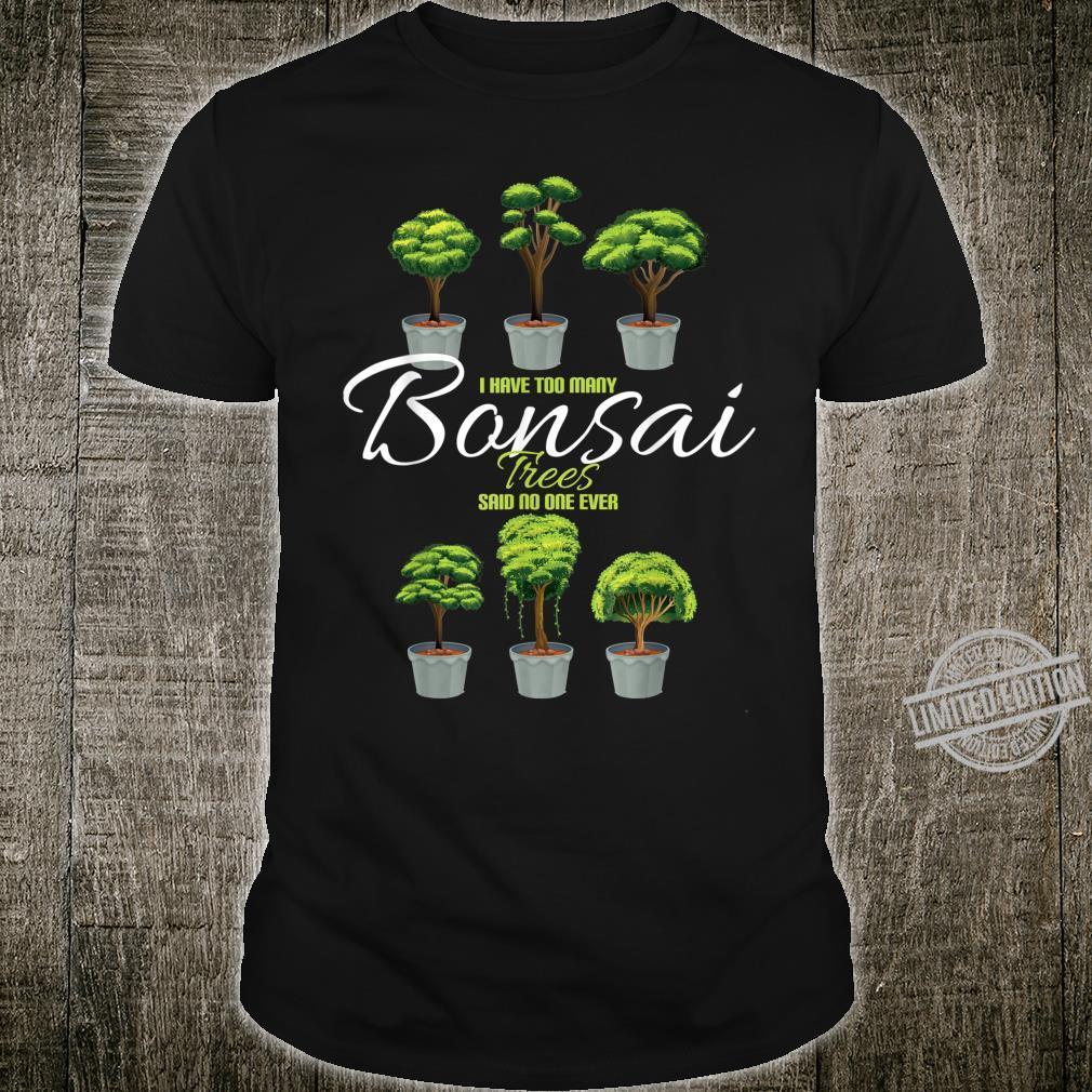 I Have Too Many Bonsai Trees Said No One Ever Tree Shirt