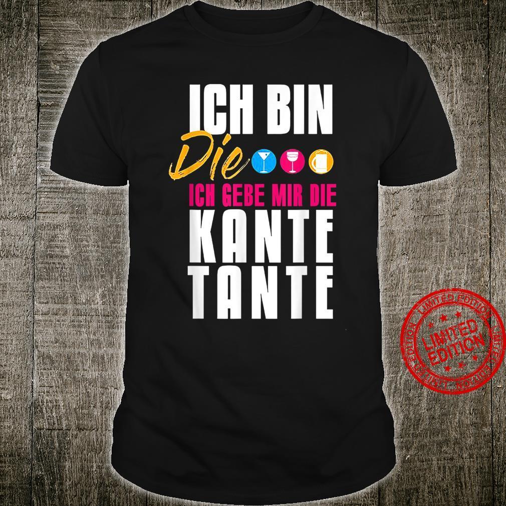 Ich Bin Die Ich Gebe Mir Die Kante Tante Shirt