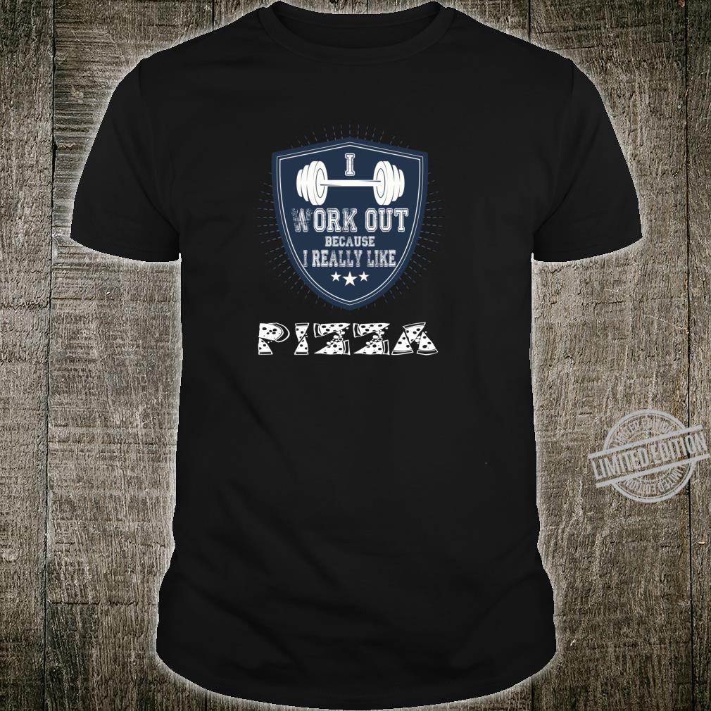 Ich arbeite aus, weil ich wirklich mag Pizza Gesundheit Shirt