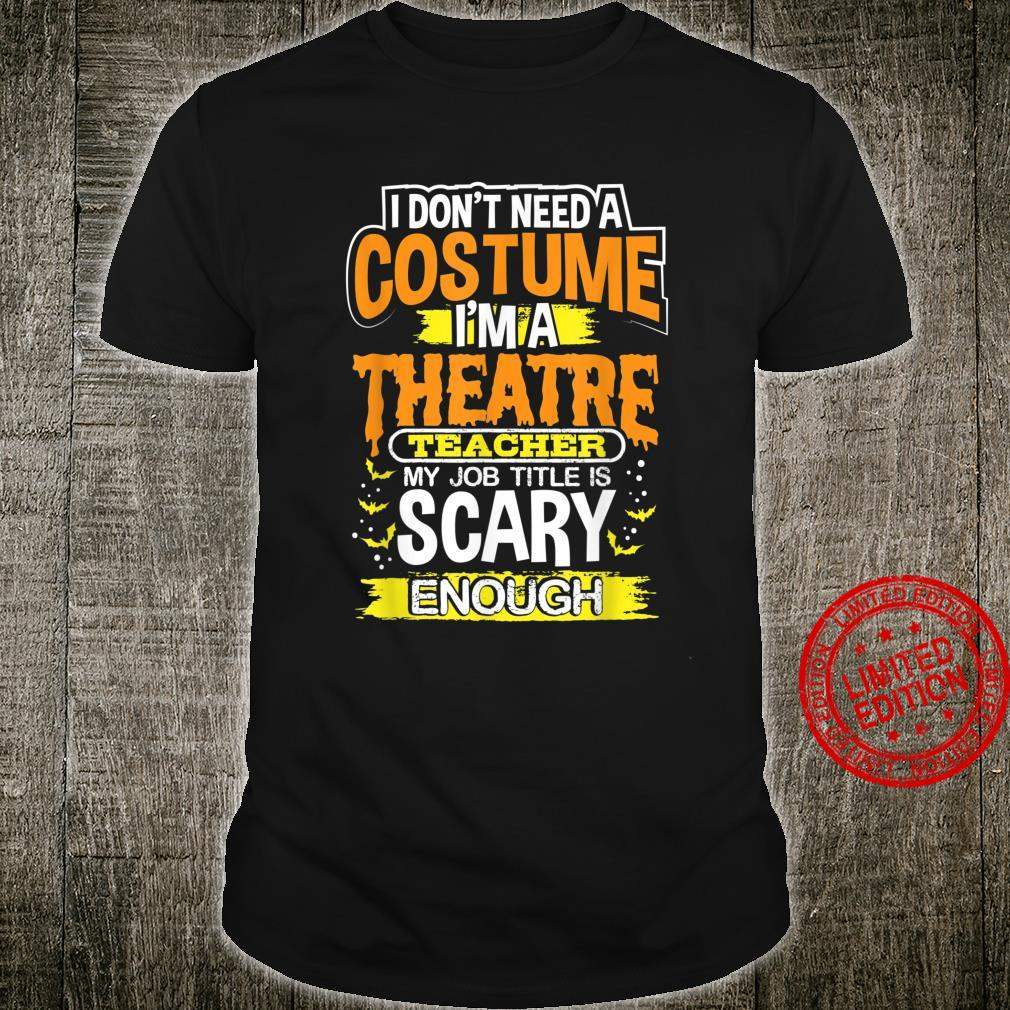 I'm A Theatre Teacher My Job Title Is Scary Enough Shirt