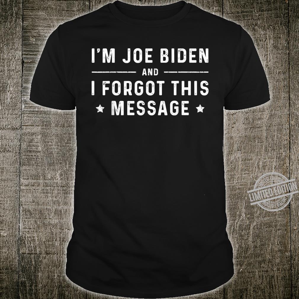 I'm Joe Biden, and I forgot this message Shirt