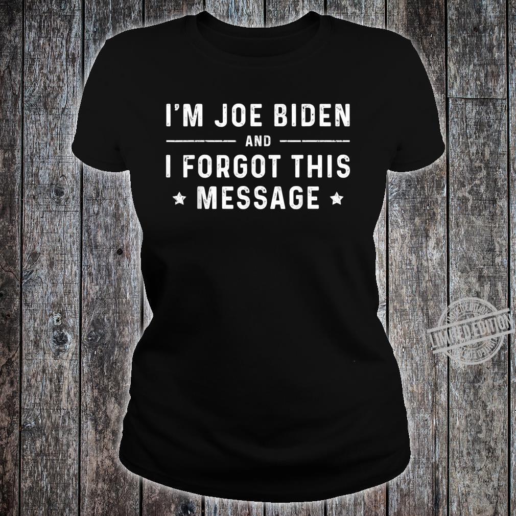 I'm Joe Biden, and I forgot this message Shirt ladies tee