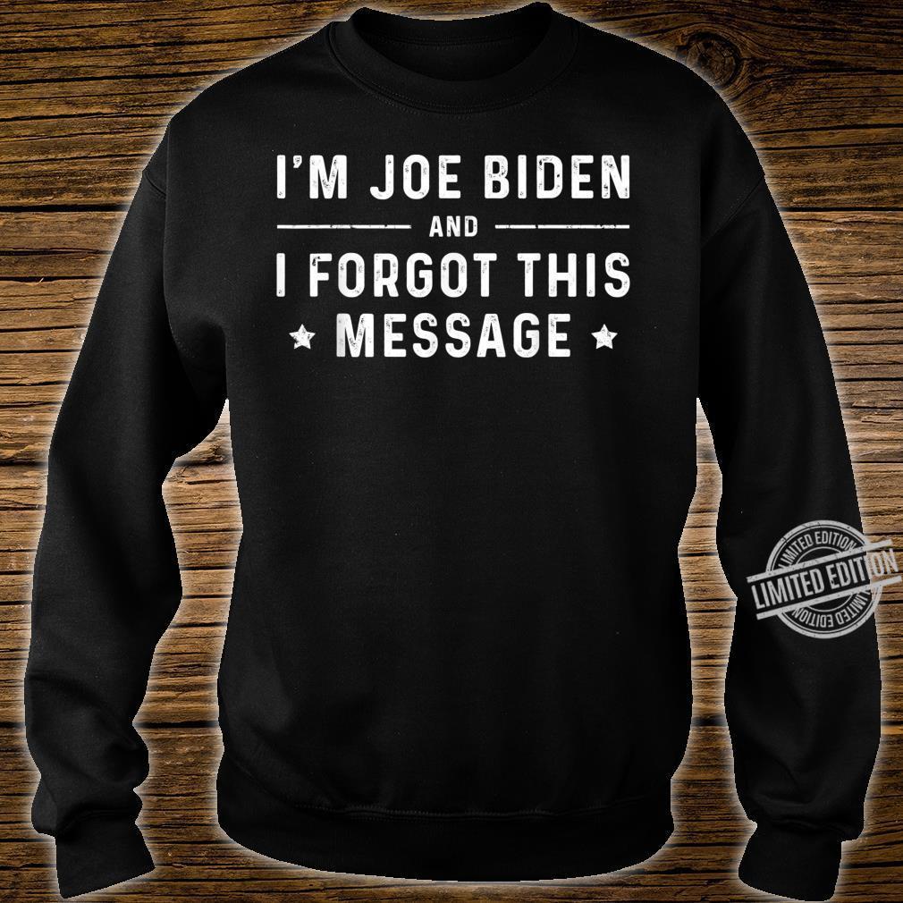 I'm Joe Biden, and I forgot this message Shirt sweater