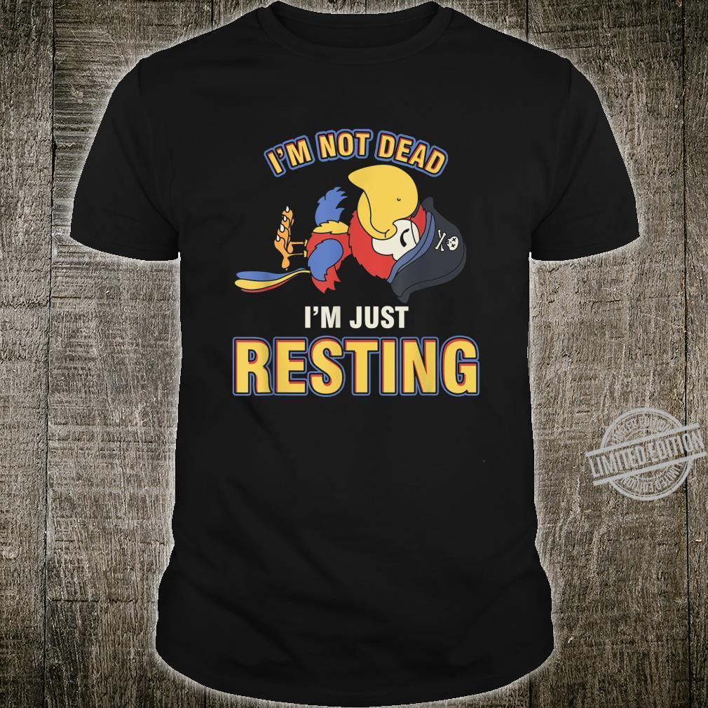 I'm Not Dead Just Resting Parrot Pirate Cockatoo Birds Shirt