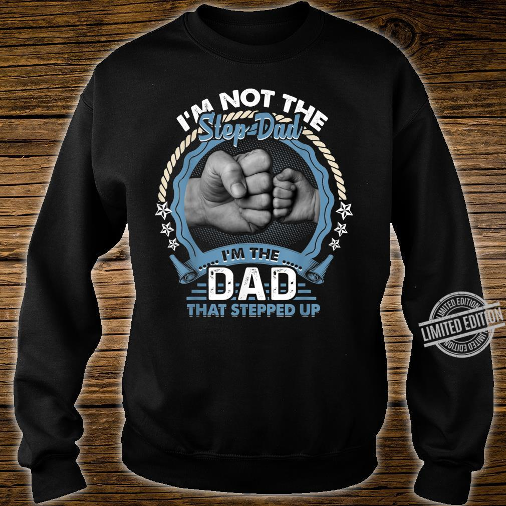 I'm Not The Step Dad I'm The Dad That Stepped Up Fathers Day Shirt sweater