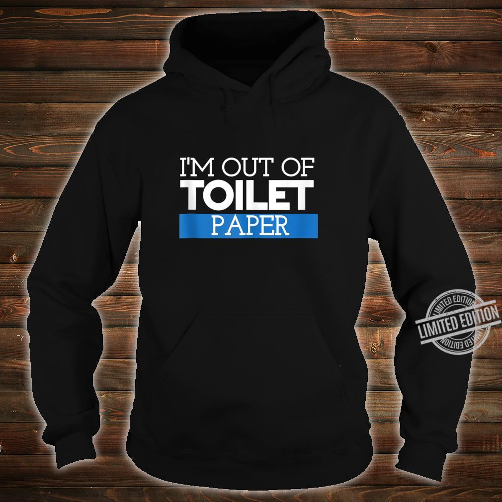 I'm Out Of Toilet Paper Virus Shirt Shirt hoodie