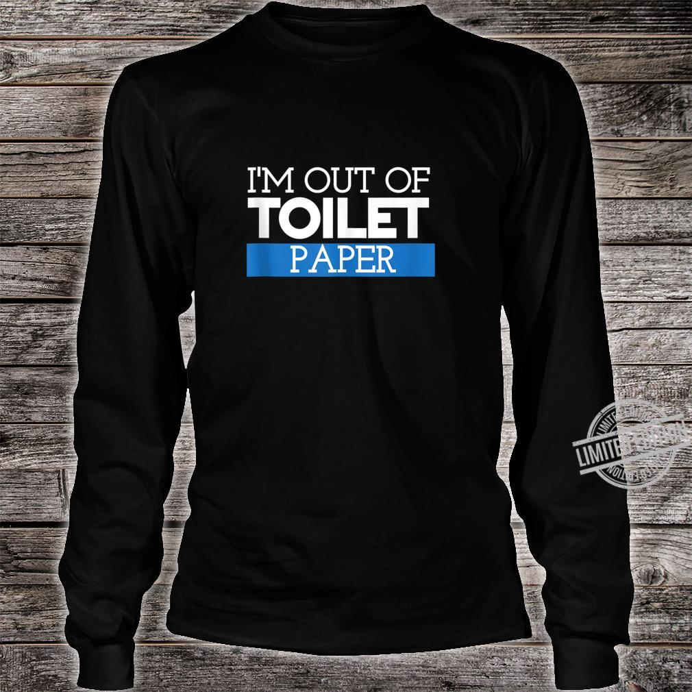 I'm Out Of Toilet Paper Virus Shirt Shirt long sleeved