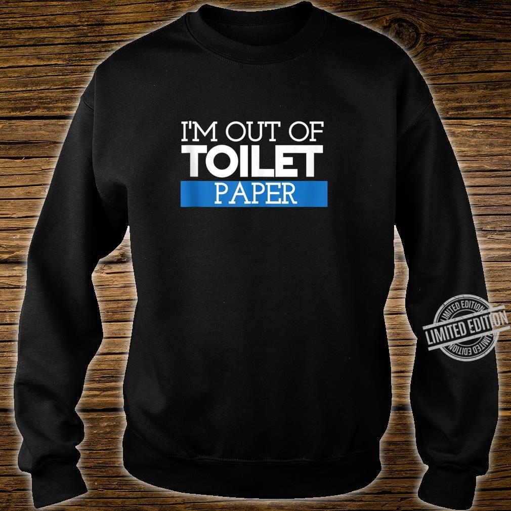 I'm Out Of Toilet Paper Virus Shirt Shirt sweater