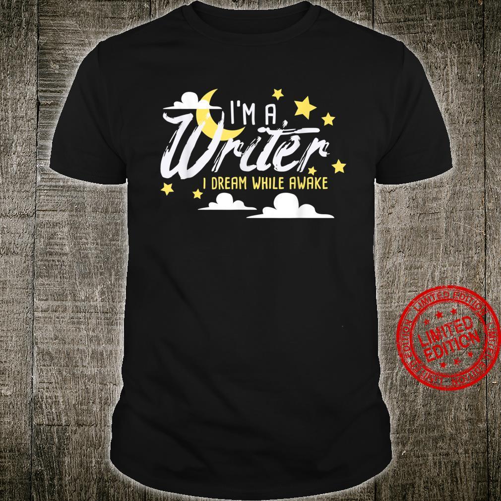I'm a Writer I Dream While Awake Writer Au Shirt