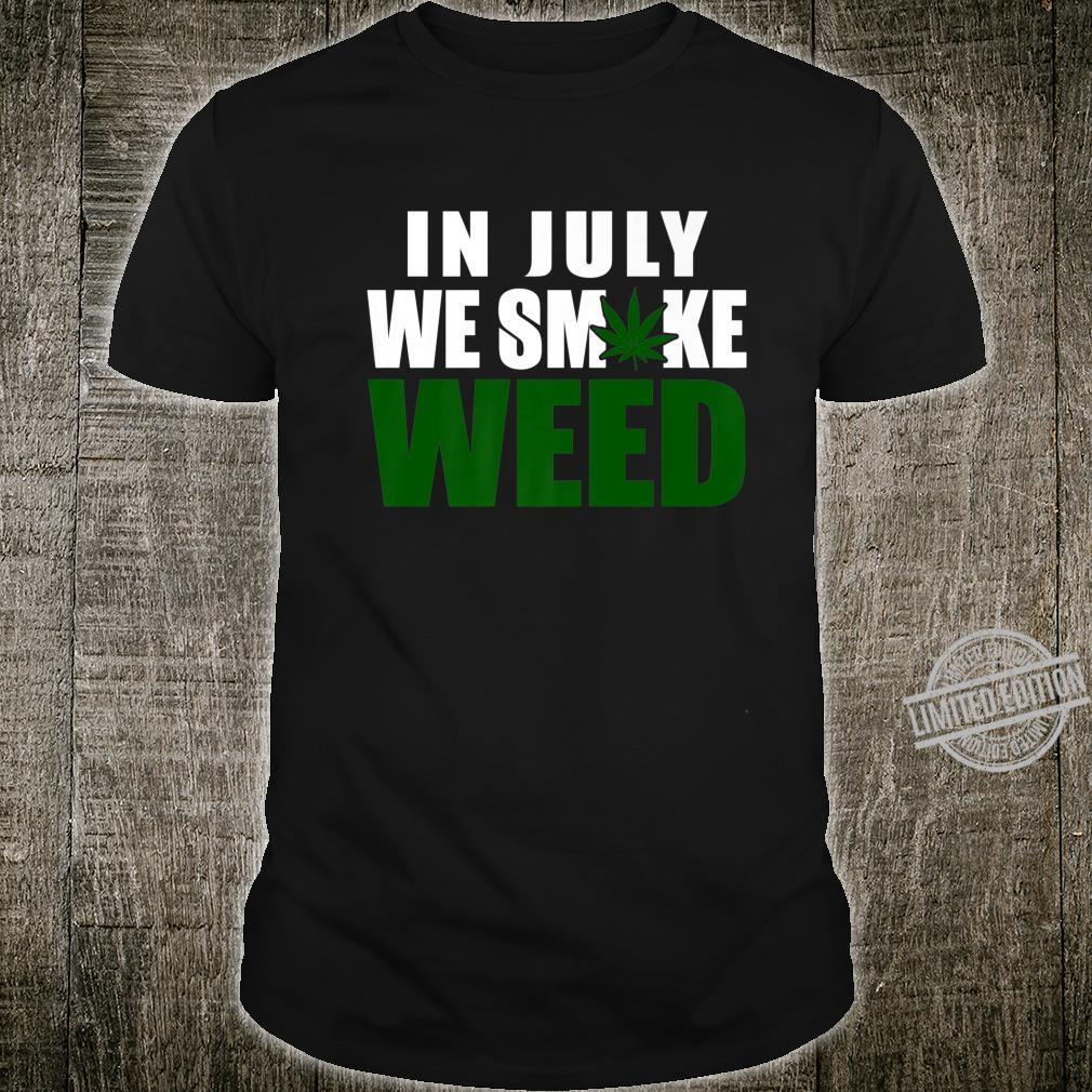 In July We Smoke Weed Legalize Weed Ganja Dispensary Text Shirt
